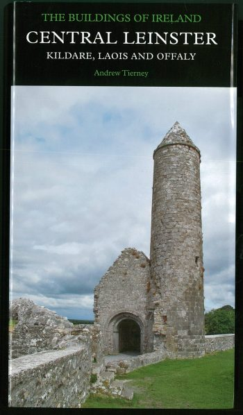 Buildings Of Central Leinster: Kildare, Laois And Offaly. By Andrew Tierney