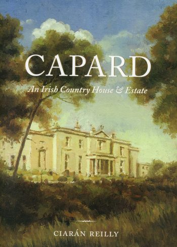 Capard: An Irish Country House And Estate