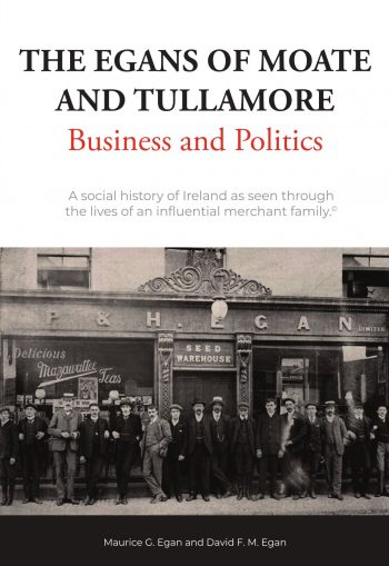 The Egans Of Moate And Tullamore: Business And Politics