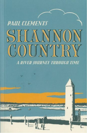 Shannon Country A River Journey Through Time – Paul Clements