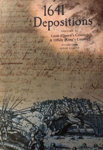 1641 Depositions Volume VI: Laois (Queen's County) And Offaly (King's County)