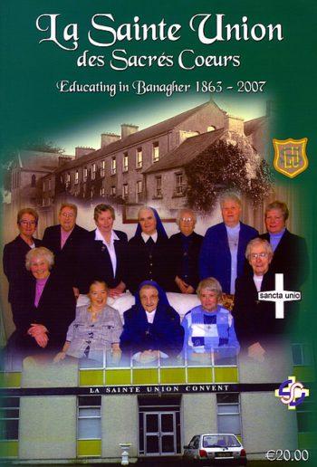 La Sainte Union Des Sacrés Cœurs: Educating In Banagher, 1863-2007 – Editor Kevin Jordan.