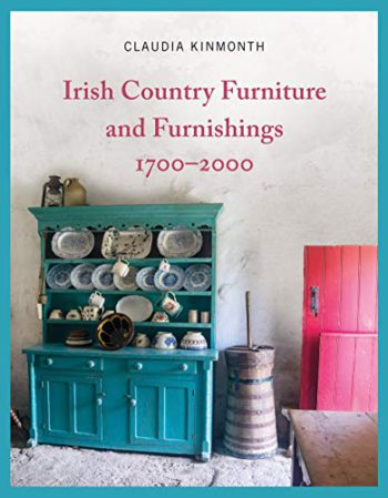 Irish Country Furniture And Furnishings 1700 – 2000- Claudia Kinmonth.