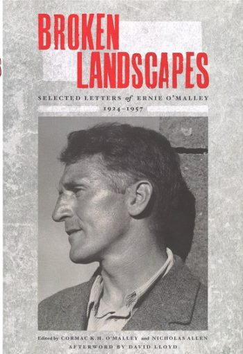 Broken Landscapes Selected Letters Of Ernie O'Malley 1924-1957 – (ed.) Cormack K.H O'Malley And Nicholas Allen