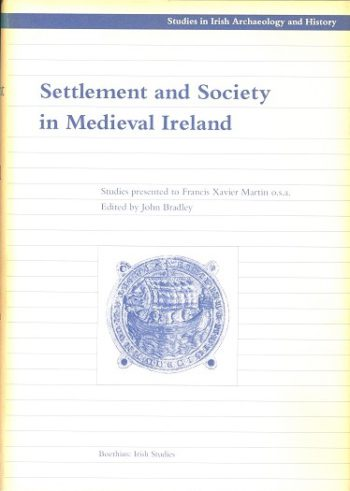 Settlement And Society In Medieval Ireland – (ed.) F.X Martin