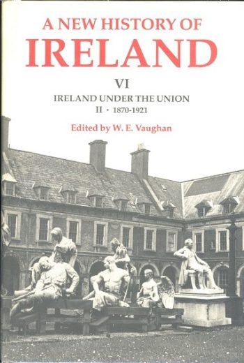 A New History Of Ireland VI Ireland Under The Union II 1870-1921 – (ed.) W.E Vaughan