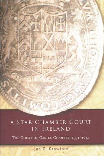 A Star Chamber Court In Ireland The Court Of Castle Chamber 1571-1641 – John G. Crawford